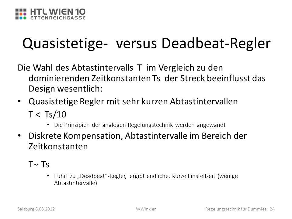 Quasistetige- versus Deadbeat-Regler Die Wahl des Abtastintervalls T im Vergleich zu den dominierenden Zeitkonstanten Ts der Streck beeinflusst das De