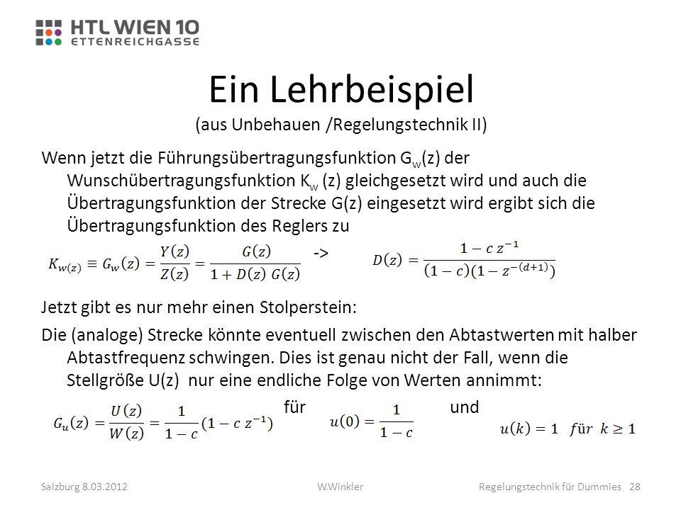 Ein Lehrbeispiel (aus Unbehauen /Regelungstechnik II) Wenn jetzt die Führungsübertragungsfunktion G w (z) der Wunschübertragungsfunktion K w (z) gleic