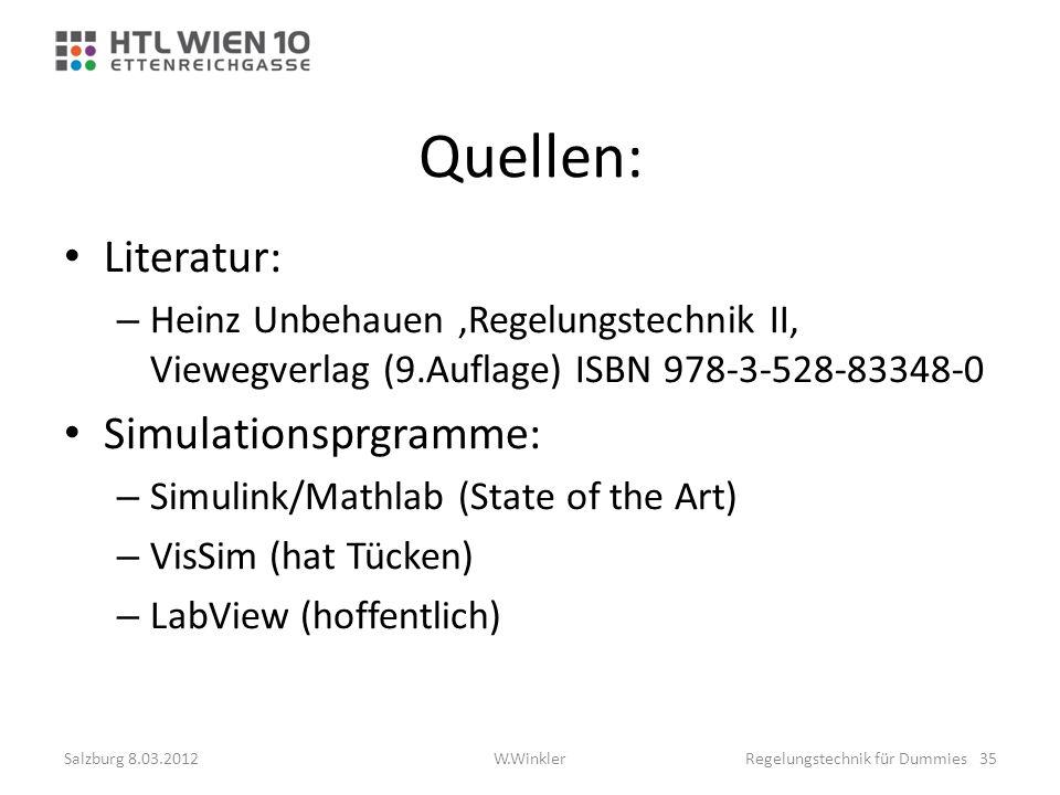 Quellen: Literatur: – Heinz Unbehauen,Regelungstechnik II, Viewegverlag (9.Auflage) ISBN 978-3-528-83348-0 Simulationsprgramme: – Simulink/Mathlab (St