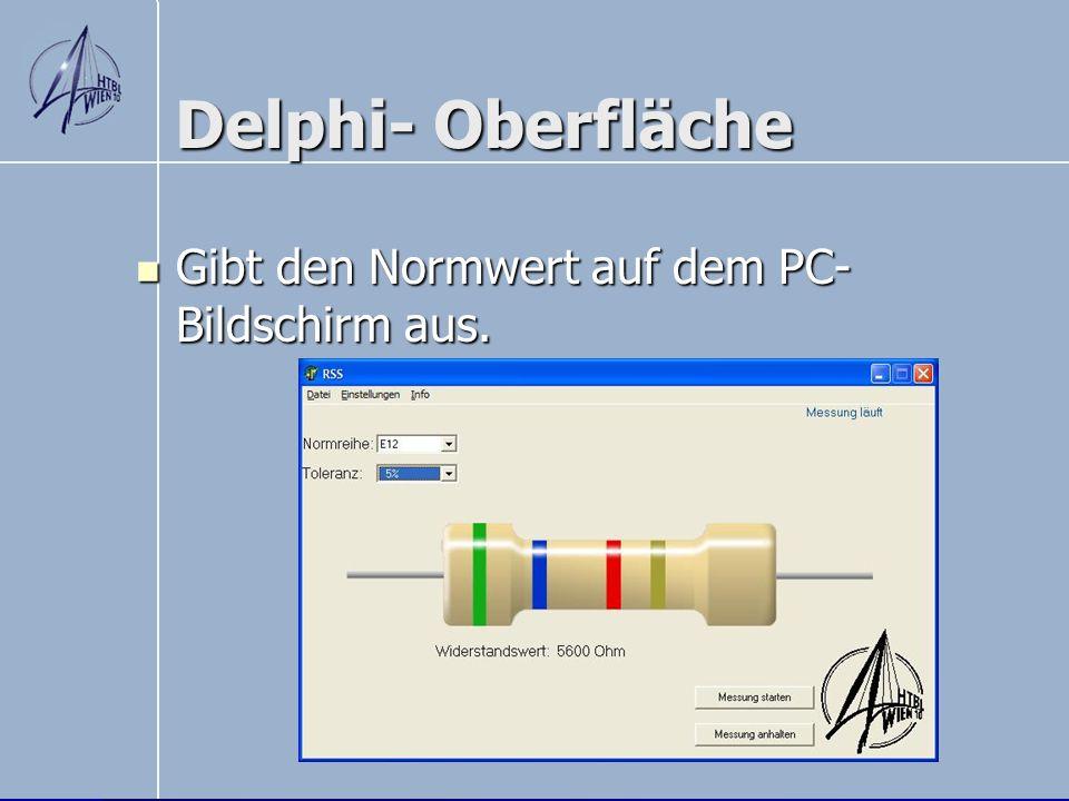 Delphi- Oberfläche Gibt den Normwert auf dem PC- Bildschirm aus. Gibt den Normwert auf dem PC- Bildschirm aus.