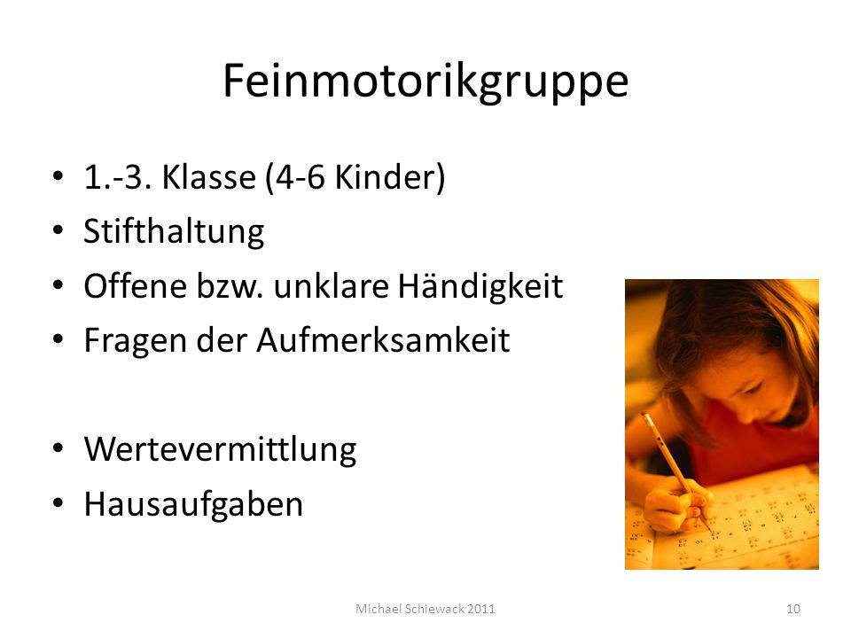 Feinmotorikgruppe 1.-3. Klasse (4-6 Kinder) Stifthaltung Offene bzw. unklare Händigkeit Fragen der Aufmerksamkeit Wertevermittlung Hausaufgaben Michae