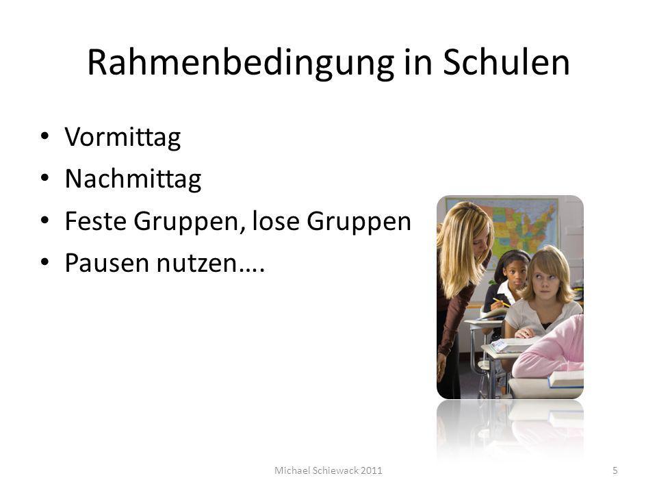 Rahmenbedingung in Schulen Vormittag Nachmittag Feste Gruppen, lose Gruppen Pausen nutzen…. Michael Schiewack 20115