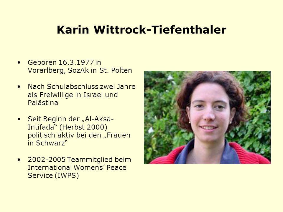 Karin Wittrock-Tiefenthaler Geboren 16.3.1977 in Vorarlberg, SozAk in St. Pölten Nach Schulabschluss zwei Jahre als Freiwillige in Israel und Palästin