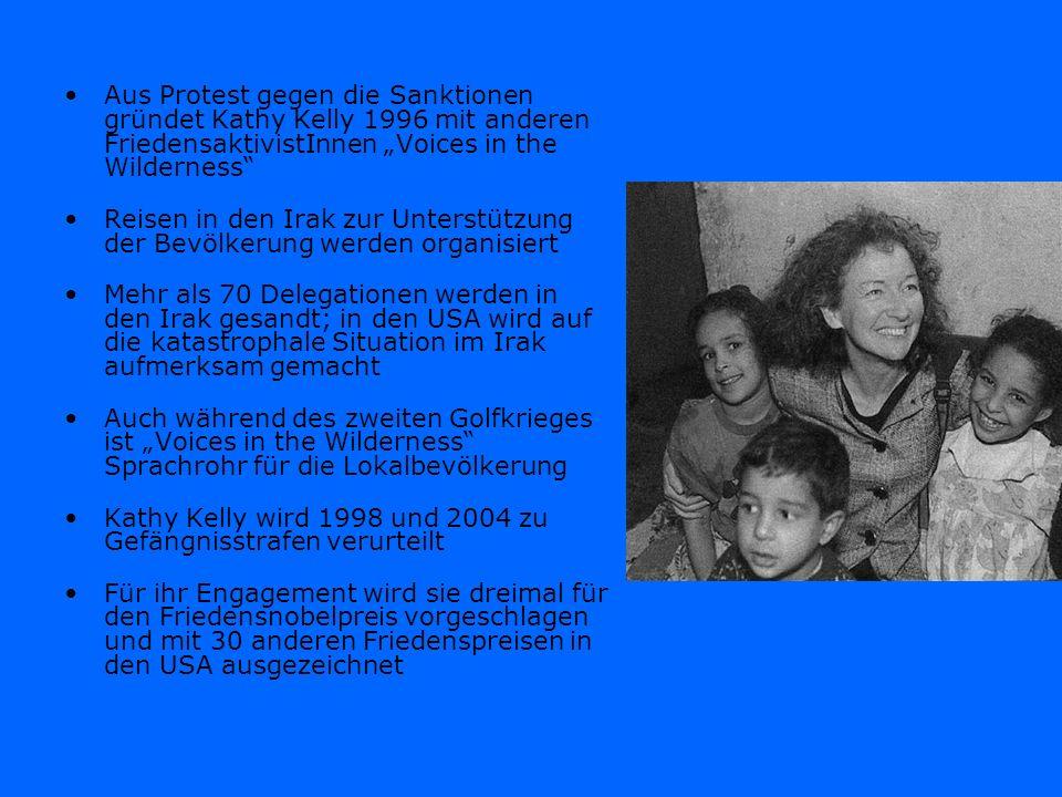 Aus Protest gegen die Sanktionen gründet Kathy Kelly 1996 mit anderen FriedensaktivistInnen Voices in the Wilderness Reisen in den Irak zur Unterstütz