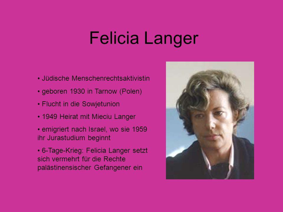 Felicia Langer Jüdische Menschenrechtsaktivistin geboren 1930 in Tarnow (Polen) Flucht in die Sowjetunion 1949 Heirat mit Mieciu Langer emigriert nach