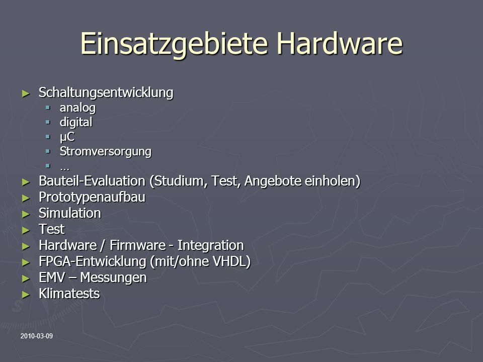 Einsatzgebiete Hardware Schaltungsentwicklung Schaltungsentwicklung analog analog digital digital µC µC Stromversorgung Stromversorgung … Bauteil-Eval