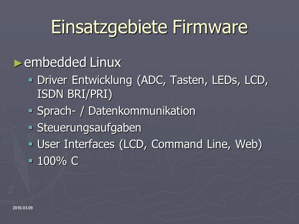 2010-03-09 Einsatzgebiete Firmware embedded Linux embedded Linux Driver Entwicklung (ADC, Tasten, LEDs, LCD, ISDN BRI/PRI) Driver Entwicklung (ADC, Ta