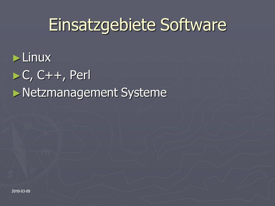 2010-03-09 Einsatzgebiete Software Linux Linux C, C++, Perl C, C++, Perl Netzmanagement Systeme Netzmanagement Systeme