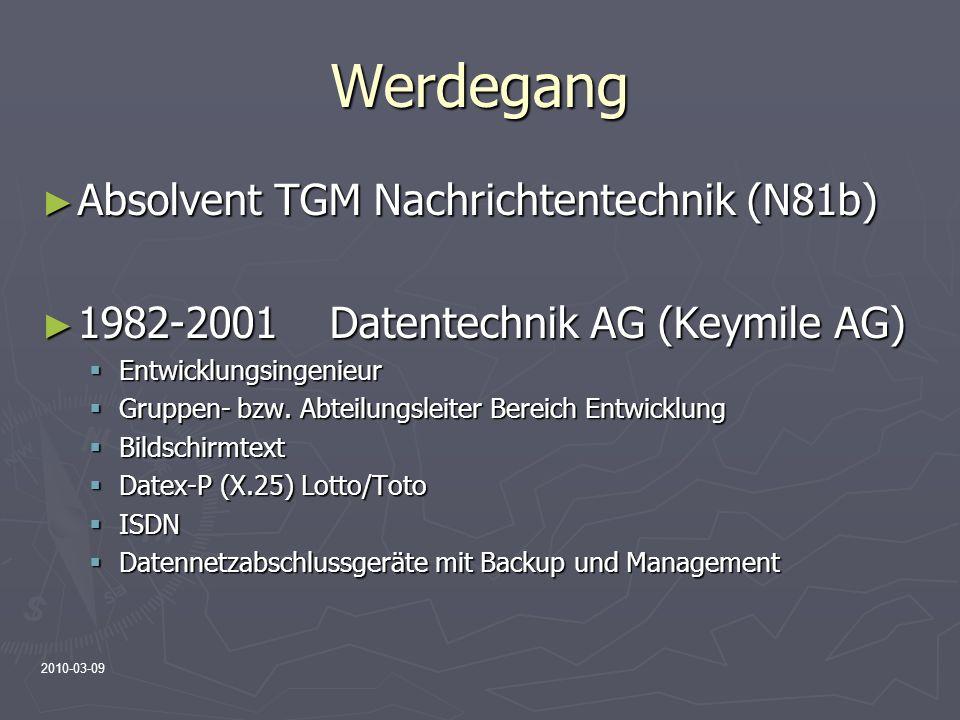 2010-03-09 Werdegang Absolvent TGM Nachrichtentechnik (N81b) Absolvent TGM Nachrichtentechnik (N81b) 1982-2001Datentechnik AG (Keymile AG) 1982-2001Da