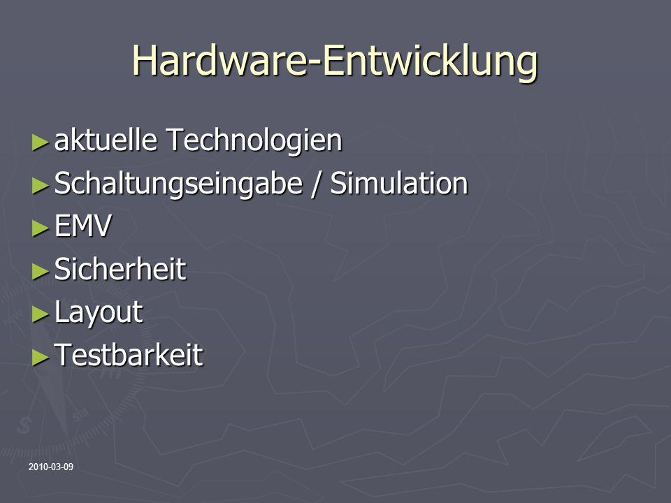 2010-03-09 Hardware-Entwicklung aktuelle Technologien aktuelle Technologien Schaltungseingabe / Simulation Schaltungseingabe / Simulation EMV EMV Sich