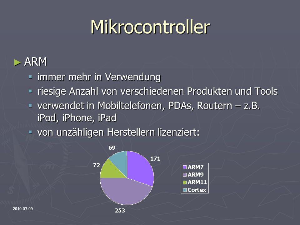 2010-03-09 Mikrocontroller ARM ARM immer mehr in Verwendung immer mehr in Verwendung riesige Anzahl von verschiedenen Produkten und Tools riesige Anza