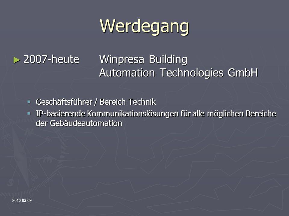 2010-03-09 Werdegang 2007-heuteWinpresa Building Automation Technologies GmbH 2007-heuteWinpresa Building Automation Technologies GmbH Geschäftsführer