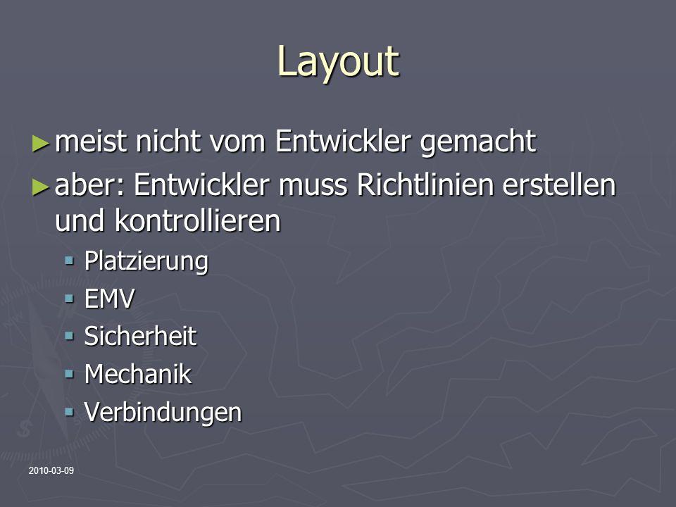 2010-03-09 Layout meist nicht vom Entwickler gemacht meist nicht vom Entwickler gemacht aber: Entwickler muss Richtlinien erstellen und kontrollieren