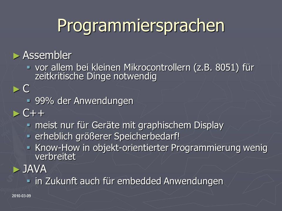 2010-03-09 Programmiersprachen Assembler Assembler vor allem bei kleinen Mikrocontrollern (z.B. 8051) für zeitkritische Dinge notwendig vor allem bei