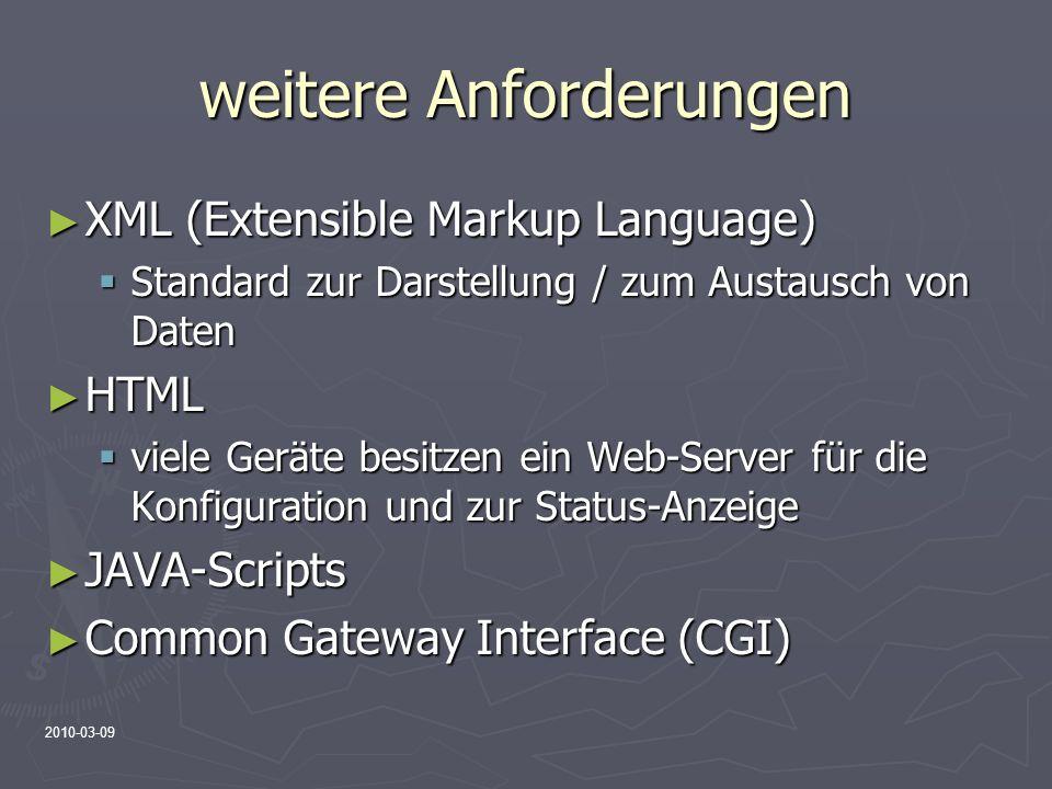 2010-03-09 weitere Anforderungen XML (Extensible Markup Language) XML (Extensible Markup Language) Standard zur Darstellung / zum Austausch von Daten