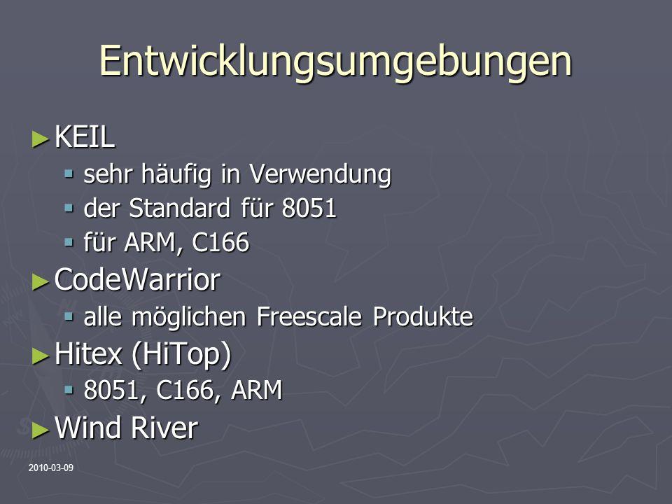 2010-03-09 Entwicklungsumgebungen KEIL KEIL sehr häufig in Verwendung sehr häufig in Verwendung der Standard für 8051 der Standard für 8051 für ARM, C