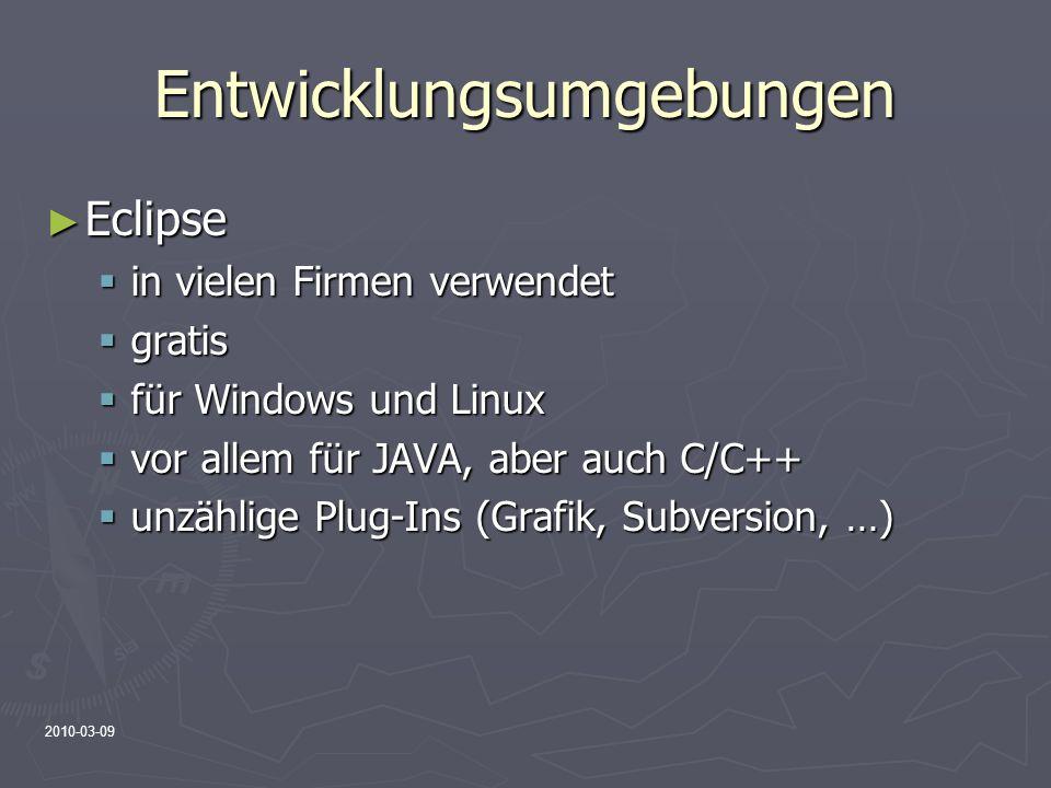 2010-03-09 Entwicklungsumgebungen Eclipse Eclipse in vielen Firmen verwendet in vielen Firmen verwendet gratis gratis für Windows und Linux für Window