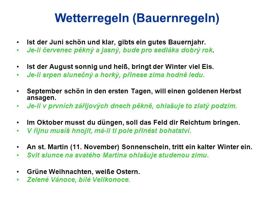 Wetterregeln (Bauernregeln) Ist der Juni schön und klar, gibts ein gutes Bauernjahr. Je-li červenec pěkný a jasný, bude pro sedláka dobrý rok. Ist der