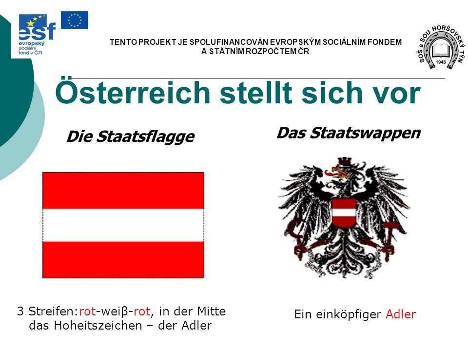 Österreich stellt sich vor Die Staatsflagge Das Staatswappen 3 Streifen:rot-weiβ-rot, in der Mitte das Hoheitszeichen – der Adler Ein einköpfiger Adle