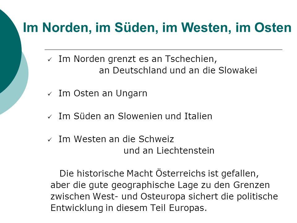Im Norden, im Süden, im Westen, im Osten Im Norden grenzt es an Tschechien, an Deutschland und an die Slowakei Im Osten an Ungarn Im Süden an Slowenie