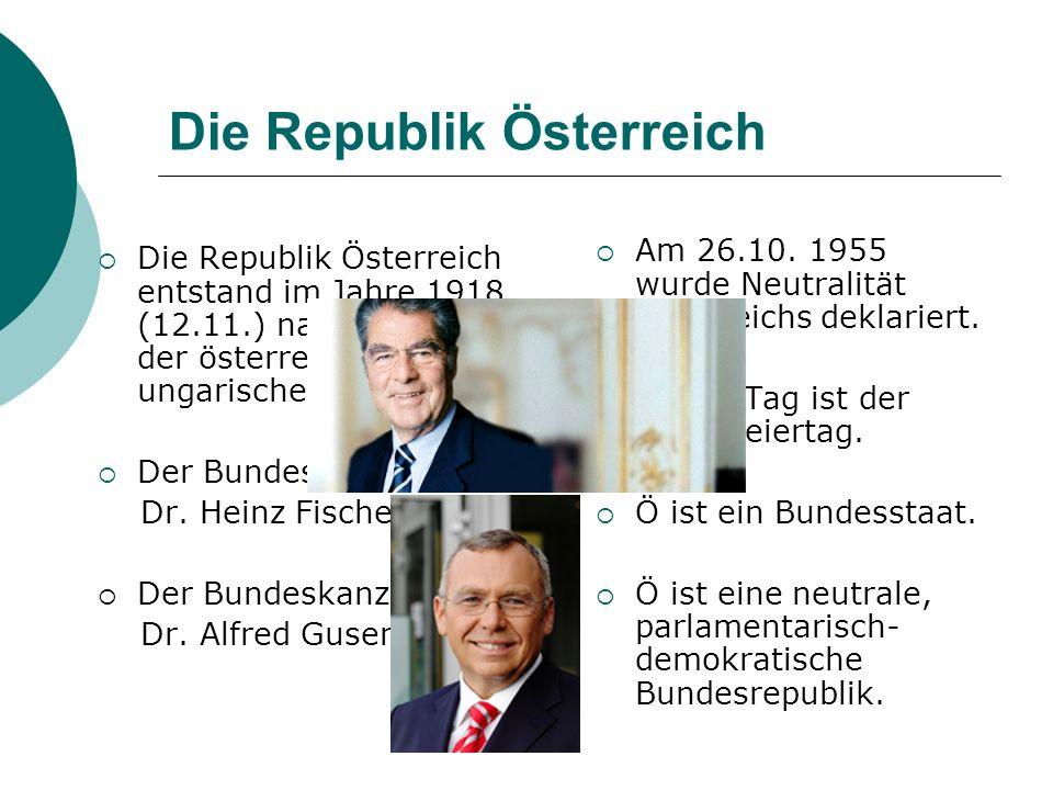 Die Republik Österreich Die Republik Österreich entstand im Jahre 1918 (12.11.) nach der Auflösung der österreichisch- ungarischen Monarchie. Der Bund