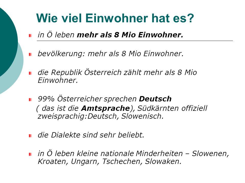 Wie viel Einwohner hat es? in Ö leben mehr als 8 Mio Einwohner. bevölkerung: mehr als 8 Mio Einwohner. die Republik Österreich zählt mehr als 8 Mio Ei