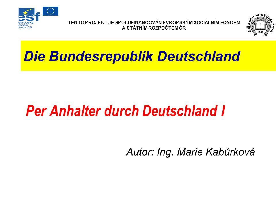 Die Bundesrepublik Deutschland Per Anhalter durch Deutschland I Autor: Ing. Marie Kabůrková TENTO PROJEKT JE SPOLUFINANCOVÁN EVROPSKÝM SOCIÁLNÍM FONDE