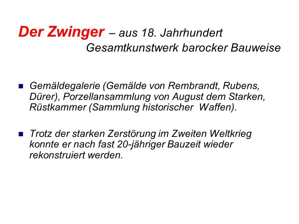 Der Zwinger – aus 18. Jahrhundert Gesamtkunstwerk barocker Bauweise Gemäldegalerie (Gemälde von Rembrandt, Rubens, Dürer), Porzellansammlung von Augus