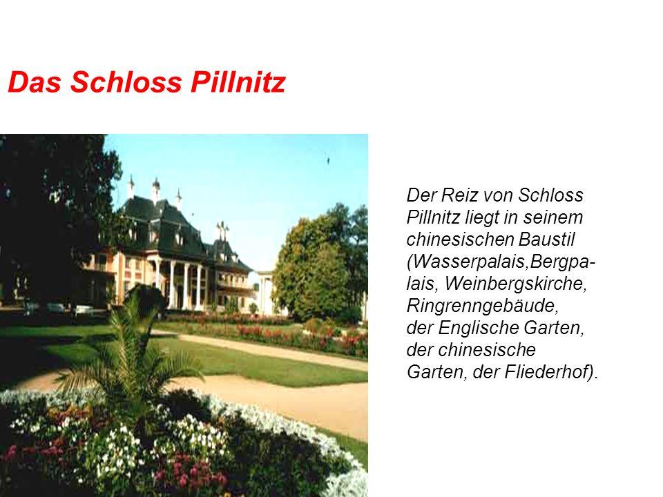 Das Schloss Pillnitz Der Reiz von Schloss Pillnitz liegt in seinem chinesischen Baustil (Wasserpalais,Bergpa- lais, Weinbergskirche, Ringrenngebäude,