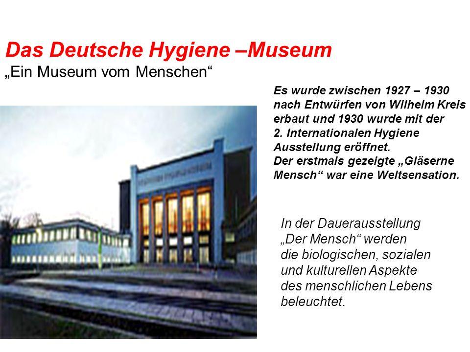 Das Deutsche Hygiene –Museum Ein Museum vom Menschen Es wurde zwischen 1927 – 1930 nach Entwürfen von Wilhelm Kreis erbaut und 1930 wurde mit der 2. I