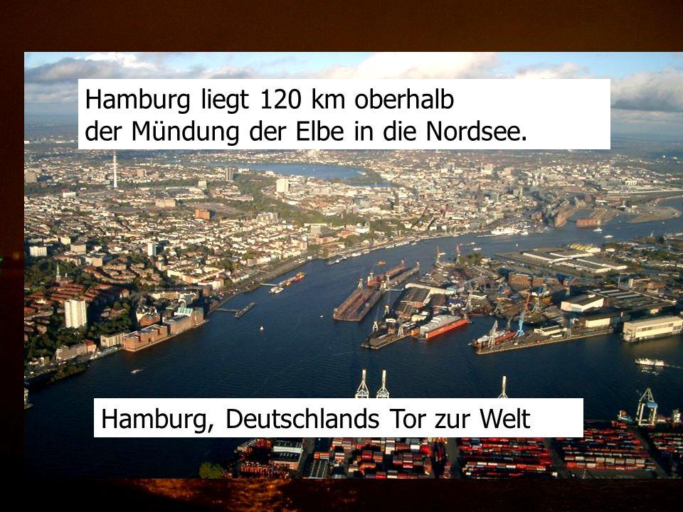 Hamburg liegt 120 km oberhalb der Mündung der Elbe in die Nordsee. Hamburg, Deutschlands Tor zur Welt