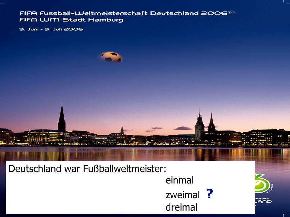 Deutschland war Fußballweltmeister: einmal zweimal ? dreimal