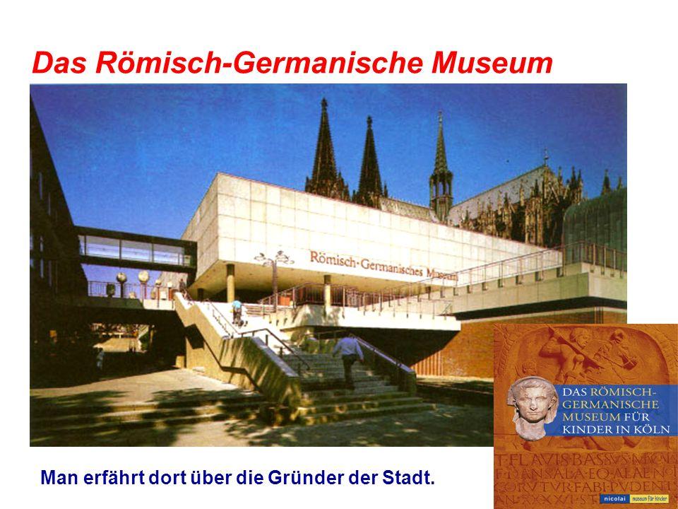 Das Römisch-Germanische Museum Man erfährt dort über die Gründer der Stadt.