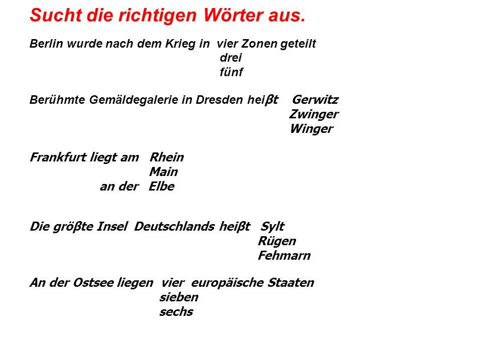 Sucht die richtigen Wörter aus. Berlin wurde nach dem Krieg in vier Zonen geteilt drei fünf Berühmte Gemäldegalerie in Dresden hei βt Gerwitz Zwinger