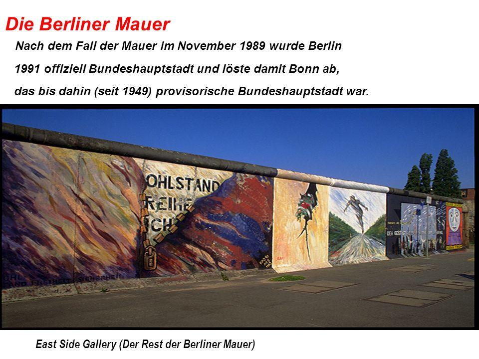 Die Berliner Mauer East Side Gallery (Der Rest der Berliner Mauer) Nach dem Fall der Mauer im November 1989 wurde Berlin 1991 offiziell Bundeshauptsta
