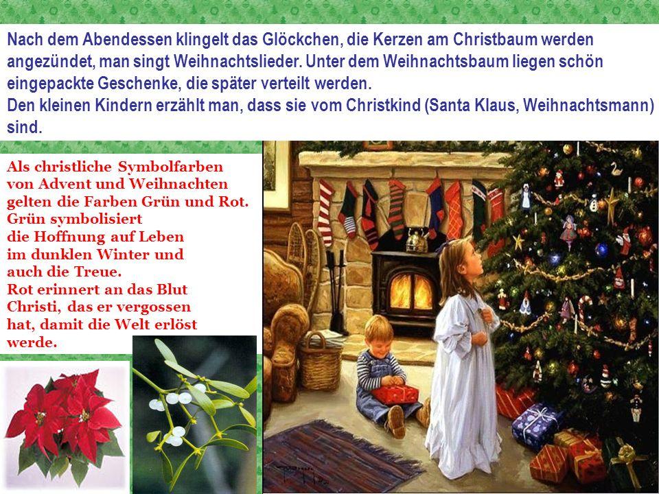 Nach dem Abendessen klingelt das Glöckchen, die Kerzen am Christbaum werden angezündet, man singt Weihnachtslieder. Unter dem Weihnachtsbaum liegen sc