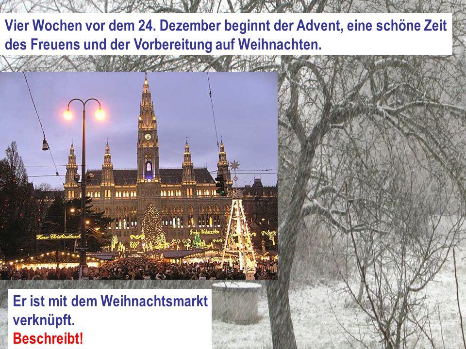 Vier Wochen vor dem 24. Dezember beginnt der Advent, eine schöne Zeit des Freuens und der Vorbereitung auf Weihnachten. Er ist mit dem Weihnachtsmarkt
