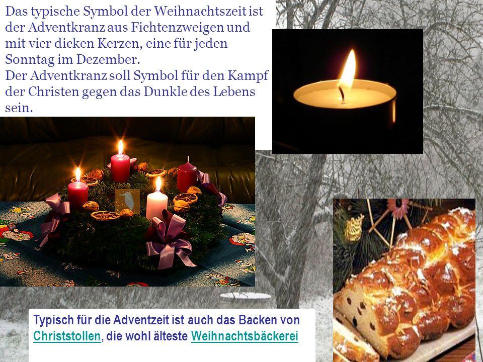 Das typische Symbol der Weihnachtszeit ist der Adventkranz aus Fichtenzweigen und mit vier dicken Kerzen, eine für jeden Sonntag im Dezember. Der Adve