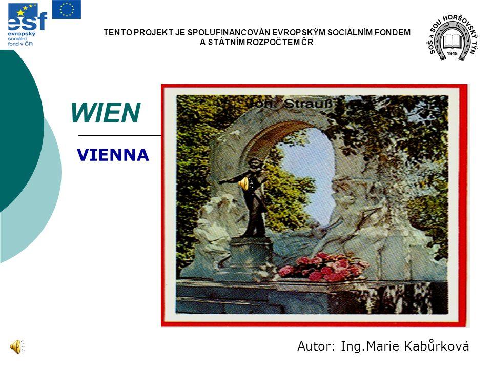 WIEN Autor: Ing.Marie Kabůrková VIENNA TENTO PROJEKT JE SPOLUFINANCOVÁN EVROPSKÝM SOCIÁLNÍM FONDEM A STÁTNÍM ROZPOČTEM ČR