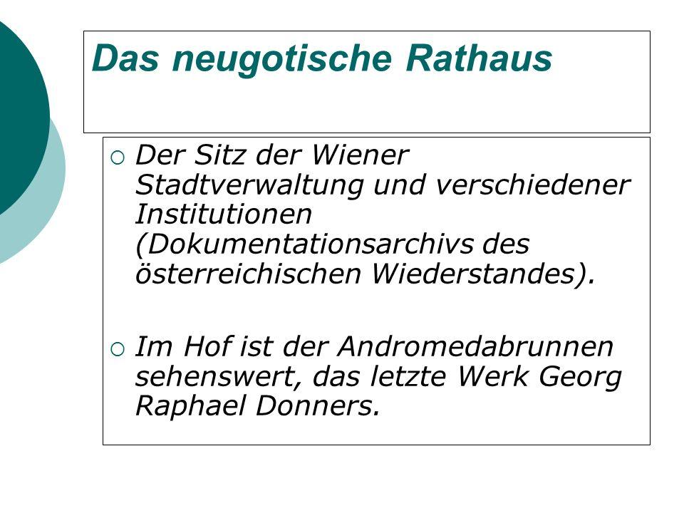 Das neugotische Rathaus Der Sitz der Wiener Stadtverwaltung und verschiedener Institutionen (Dokumentationsarchivs des österreichischen Wiederstandes).