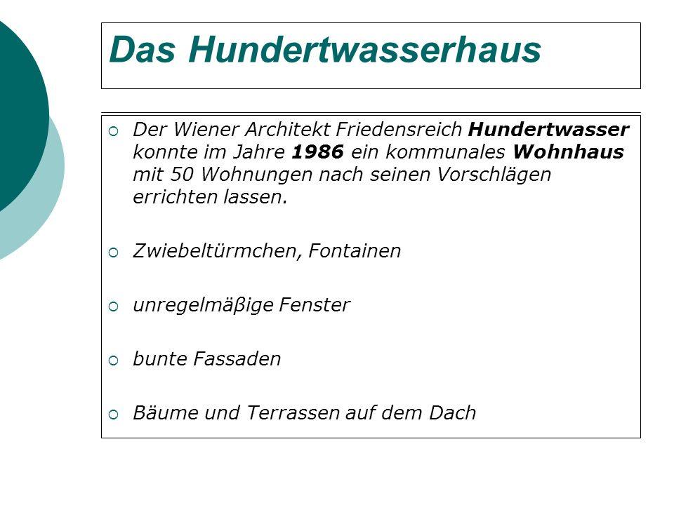 Das Hundertwasserhaus Der Wiener Architekt Friedensreich Hundertwasser konnte im Jahre 1986 ein kommunales Wohnhaus mit 50 Wohnungen nach seinen Vorschlägen errichten lassen.
