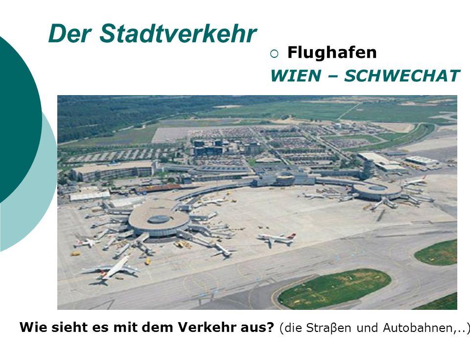 Der Stadtverkehr Flughafen WIEN – SCHWECHAT Wie sieht es mit dem Verkehr aus.