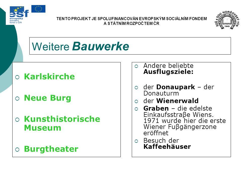 Weitere Bauwerke Karlskirche Neue Burg Kunsthistorische Museum Burgtheater Andere beliebte Ausflugsziele: der Donaupark – der Donauturm der Wienerwald Graben – die edelste Einkaufsstraβe Wiens.