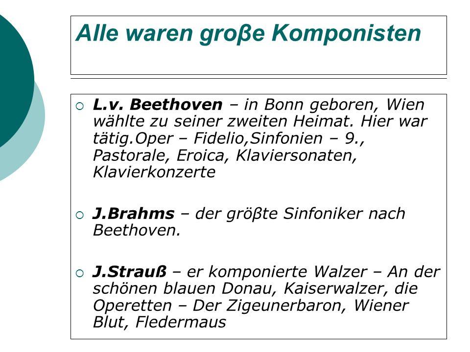 Alle waren groβe Komponisten L.v.