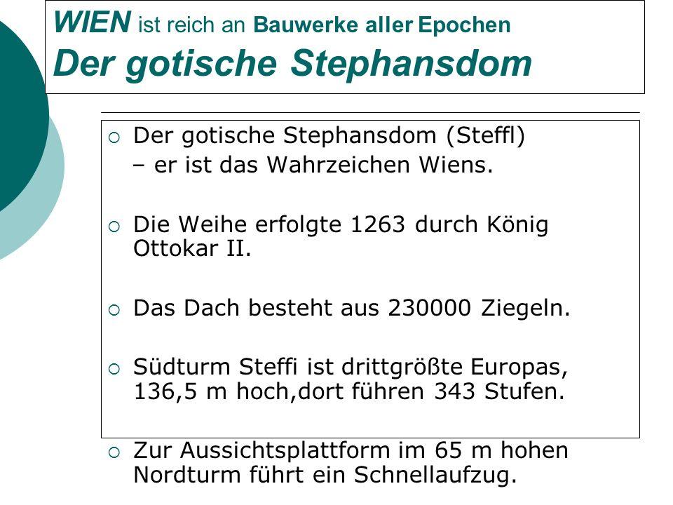 Er hat eine der größten Glocken der Welt (die sog.Pummerin) und eine der größten Orgel Europas Steffl