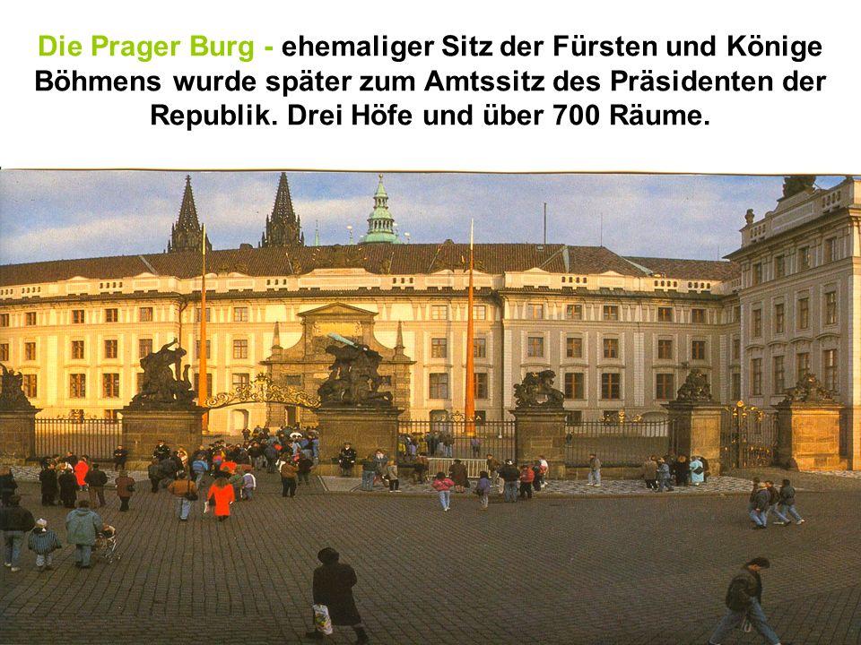 Die Prager Burg - ehemaliger Sitz der Fürsten und Könige Böhmens wurde später zum Amtssitz des Präsidenten der Republik. Drei Höfe und über 700 Räume.