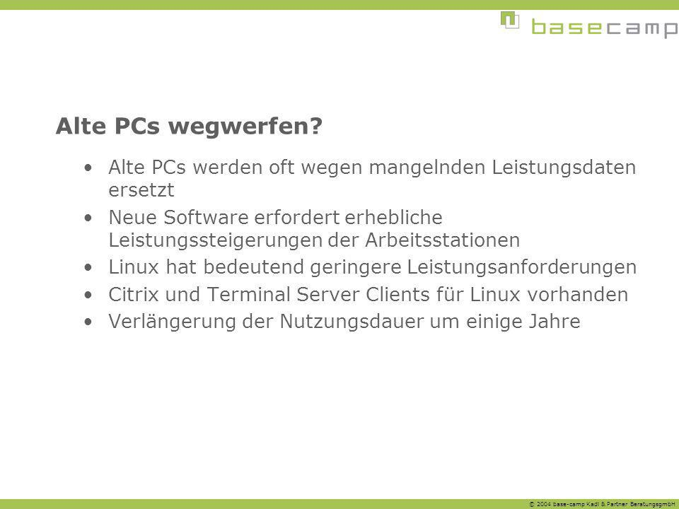 © 2004 base-camp Kadl & Partner BeratungsgmbH Alte PCs wegwerfen? Alte PCs werden oft wegen mangelnden Leistungsdaten ersetzt Neue Software erfordert