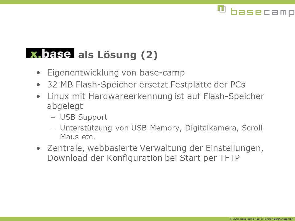 © 2004 base-camp Kadl & Partner BeratungsgmbH als Lösung (2) Eigenentwicklung von base-camp 32 MB Flash-Speicher ersetzt Festplatte der PCs Linux mit