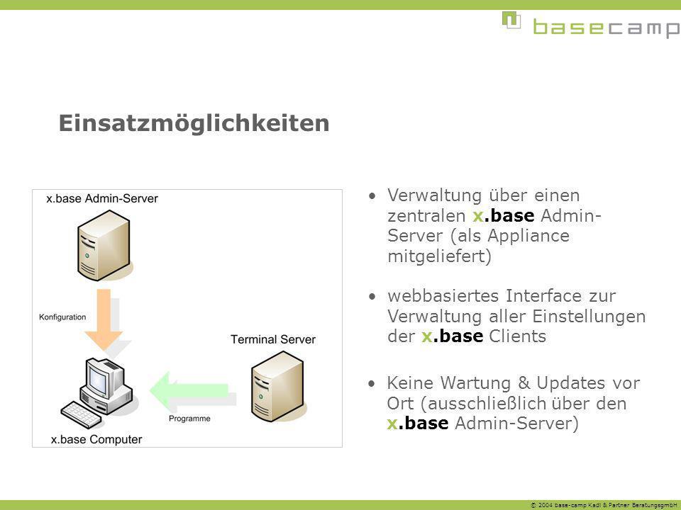 © 2004 base-camp Kadl & Partner BeratungsgmbH Einsatzmöglichkeiten Verwaltung über einen zentralen x.base Admin- Server (als Appliance mitgeliefert) w