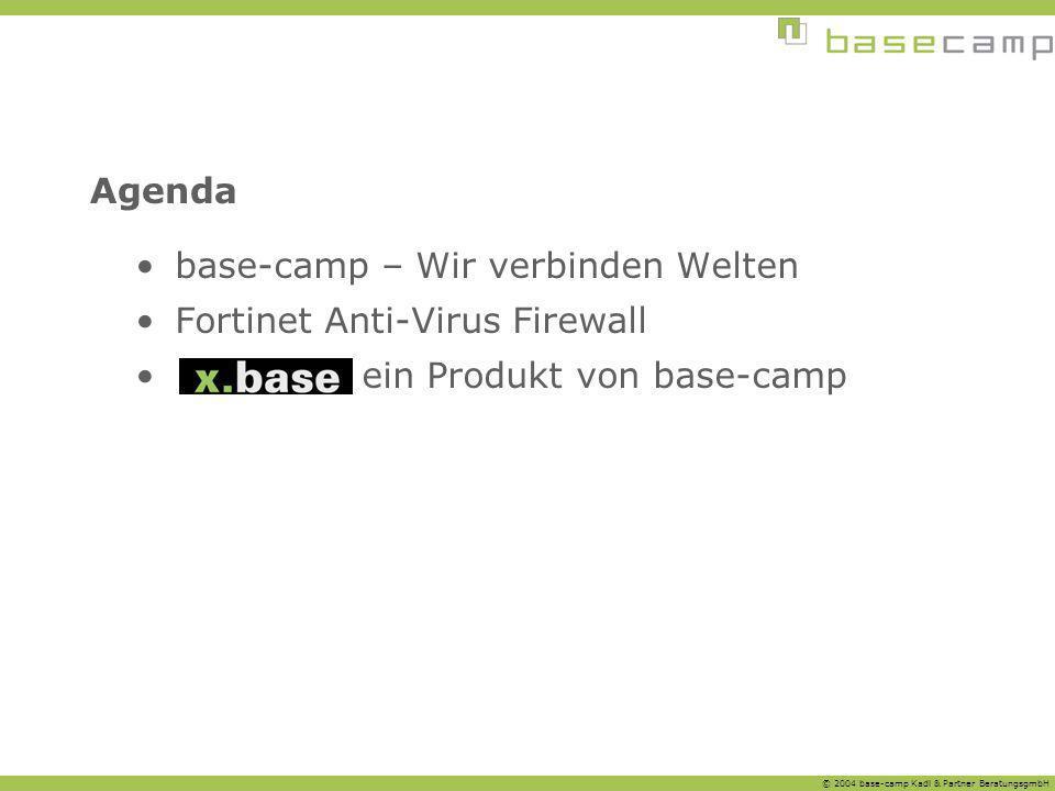 © 2004 base-camp Kadl & Partner BeratungsgmbH Agenda base-camp – Wir verbinden Welten Fortinet Anti-Virus Firewall ein Produkt von base-camp